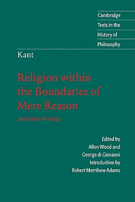 Religion Within the Boundaries of Mere Reason By Kant, Immanuel/ Wood, Allen W. (TRN)/ Di Giovanni, George (TRN)/ Wood, Allen W./ Di Giovanni, George