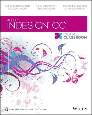 InDesign CC Digital Classroom By Smith, Christopher/ AGI Creative Team (COR)