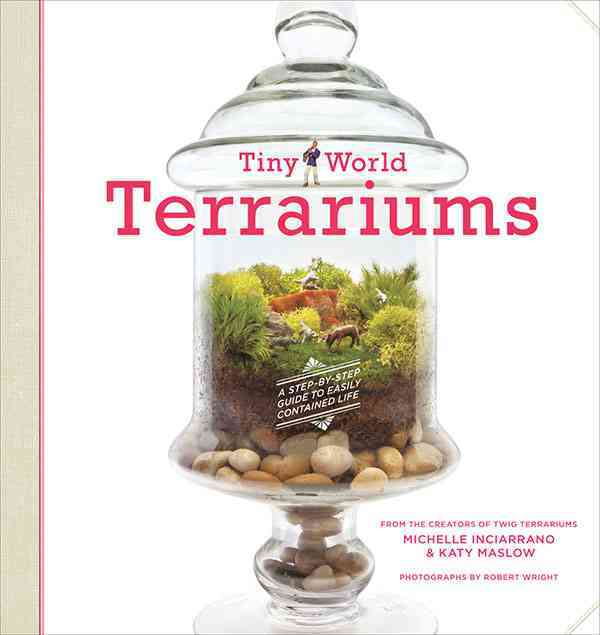 Tiny World Terrariums By Inciarrano, Michelle/ Maslow, Katy